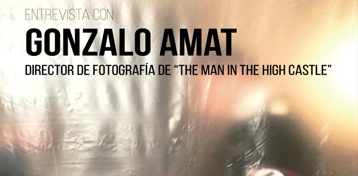 "Entrevista con Gonzalo Amat, Director de Fotografía de ""The Man in the High Castle"""